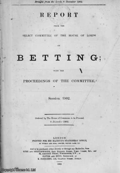 BETTING. Report from the Select Committee of The House of Lords on Betting; with the Proceedings of The Committee. Session 1902. Brought from the Lords, 8 December, 1902., [Blue Book Report].