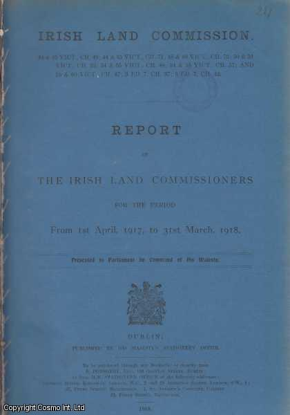 IRELAND. Report of The Irish Land Commissioners for the Period from 1st April, 1917, to 31st March, 1918.  Irish Land Commission. Cmd. 19., [Blue Book Report].