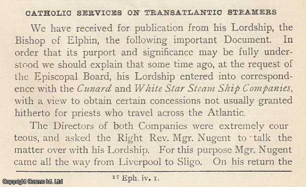 CUNARD & WHITE STAR STEAM SHIP COMPANIES. Catholic Services on Transatlantic Steamers. A printed letter regarding a series of questions to and answers from the Cunard company., Elphin, Bishop of
