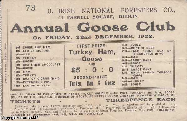 Annual Goose Club on Friday, 22nd December, 1922.  First Prize: Turkey, Ham, Goose and £5. Prize Draw Ticket.  U. Irish National Foresters Co., 41 Parnell Square, Dublin., ---