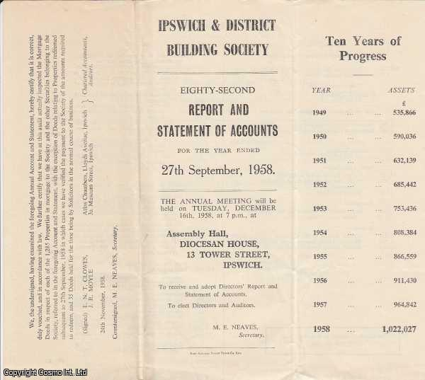 Ipswich & District Building Society. Eighty Second Report and Statement of Accounts for the year ended 27th september, 1958., ---