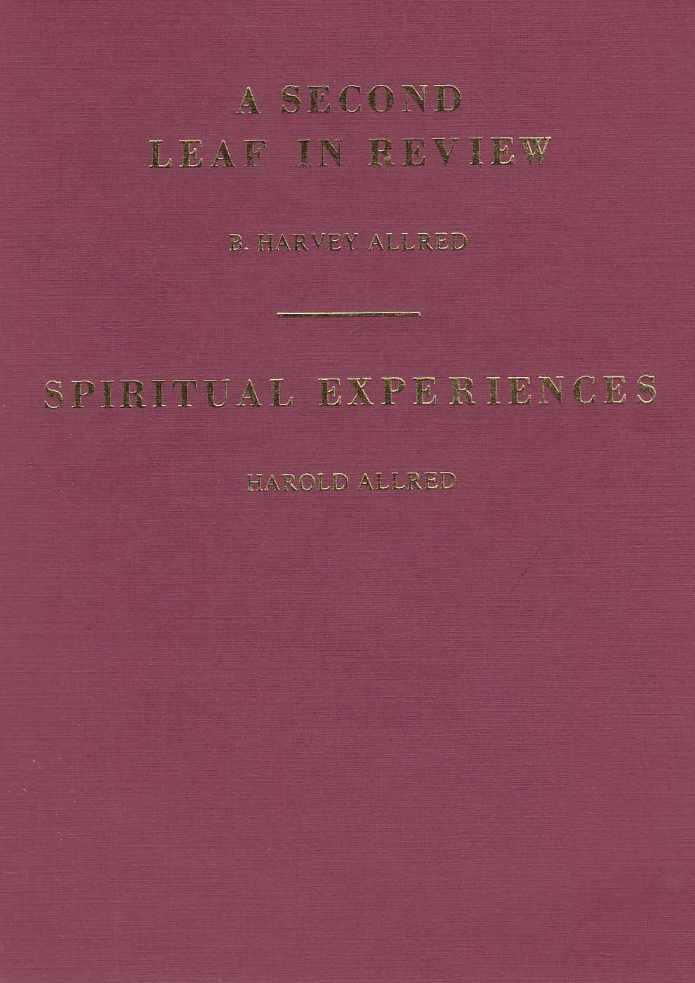 RHEA ALLRED KUNZ (COMPILER & EDITOR) - Second Leaf in Review. B. Harvey Allred (1870 - 1937).  Spiritual Experiences of Harold Allred (1900-1981).