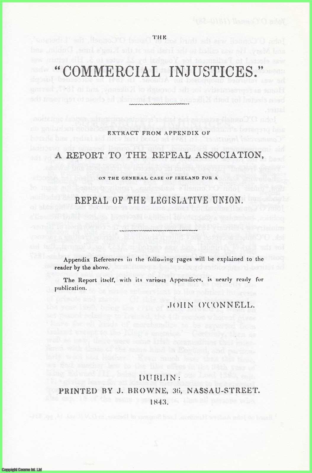 O'CONNELL, JOHN - [Corn Laws] The Commercial Injustices. Extract from Appendix of A Report to the Repeal Association, on the General Case of Ireland for a Repeal of the Legislative Union. 1843. A disbound facsimile article from a larger volume.