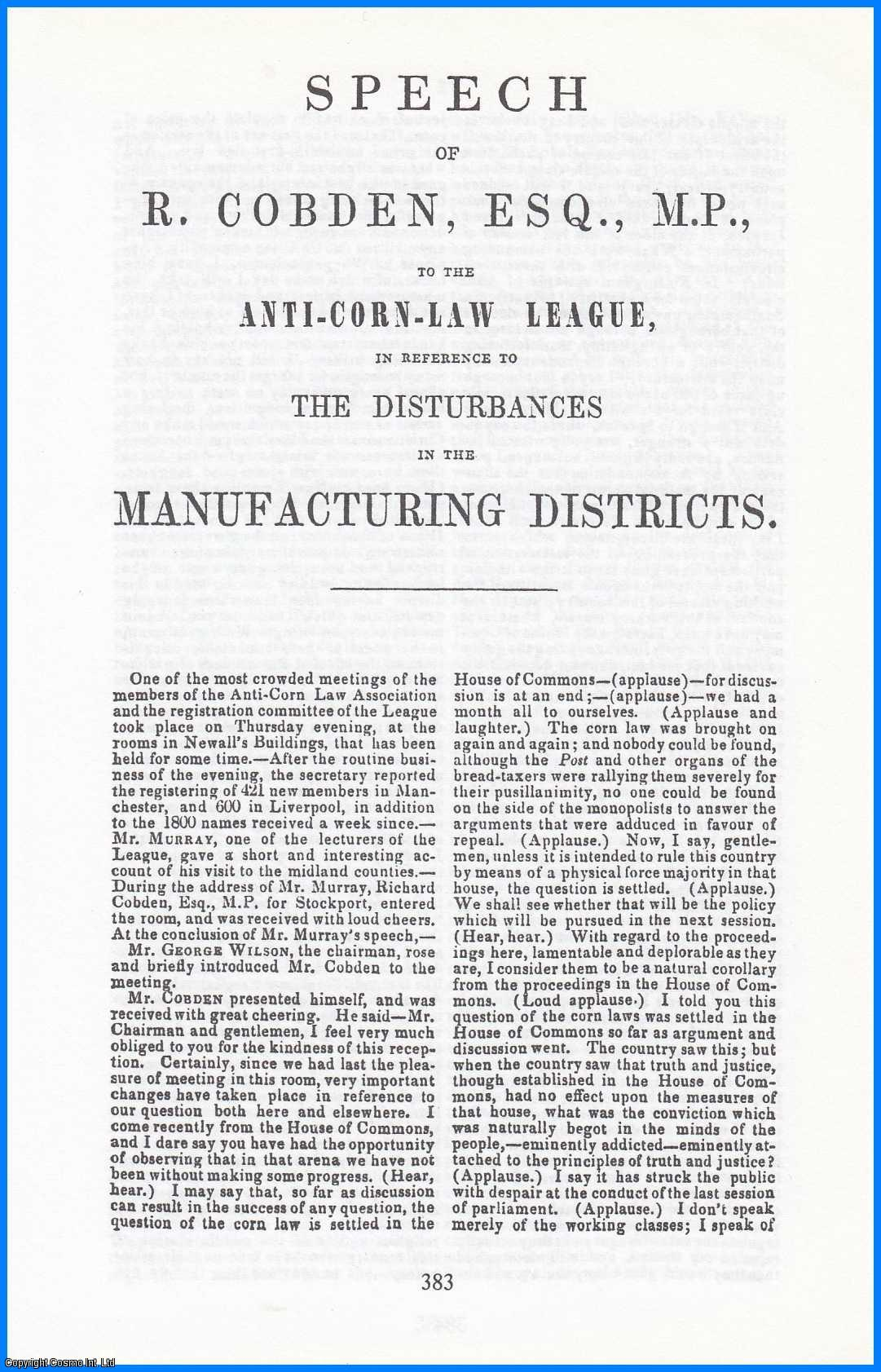 COBDEN, RICHARD - [Corn Laws] Speech of R. Cobden, Esq., M.P., to the Anti-Corn-Law League, in Reference to the Disturbances in the Manufacturing Districts. A disbound facsimile article from a larger volume.