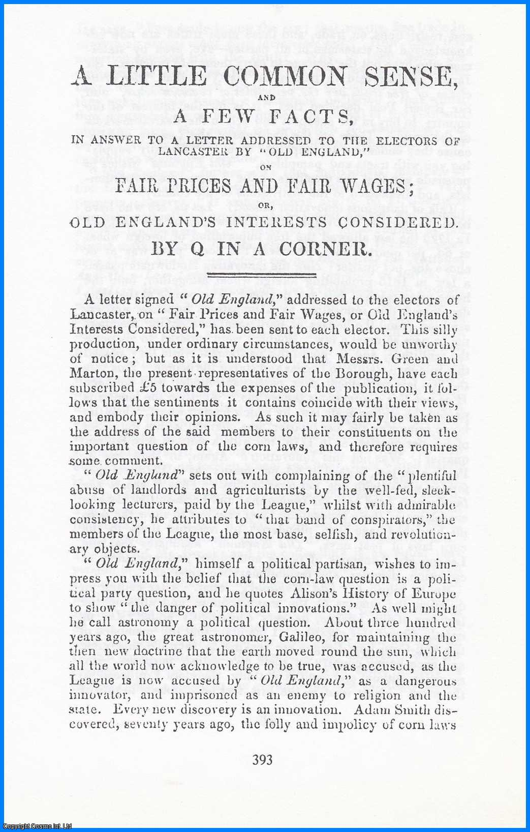 HARRIS, JOHN - [Corn Laws] A Little Common Sense, and a Few Facts, in Answer to a Letter Addressed to the Electors of Lancaster by 'Old England', on Fair Prices and Fair Wages; or, Old England's Interests considered by Q in a Corner. 1830. A disbound facsimile article from a larger volume.