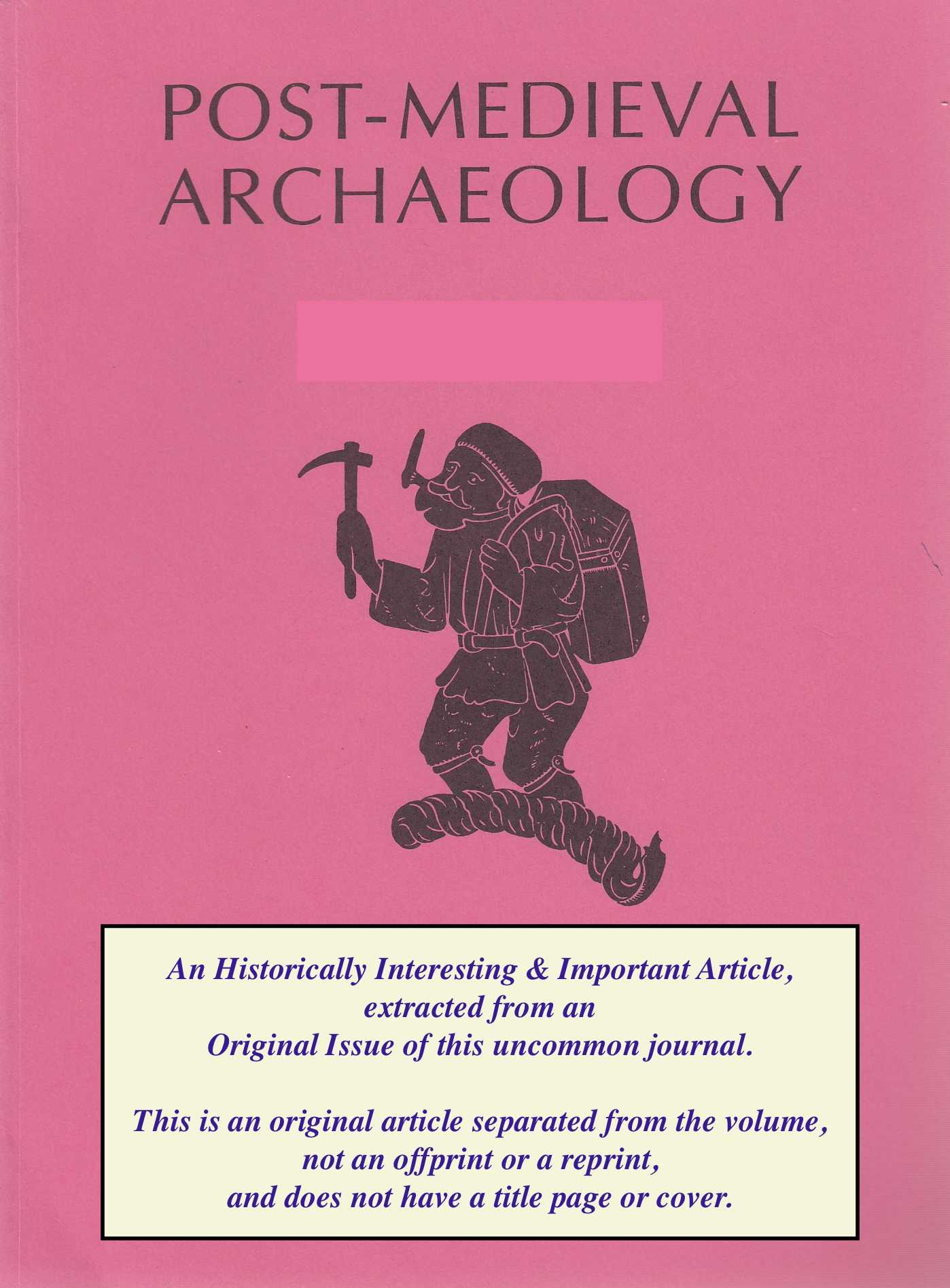 ROSS, P. BELFORD & R.A. - Industry and domesticity: exploring historical archaeology in the Ironbridge Gorge. An original article from the Post Medieval Archaeology journal, 2004.