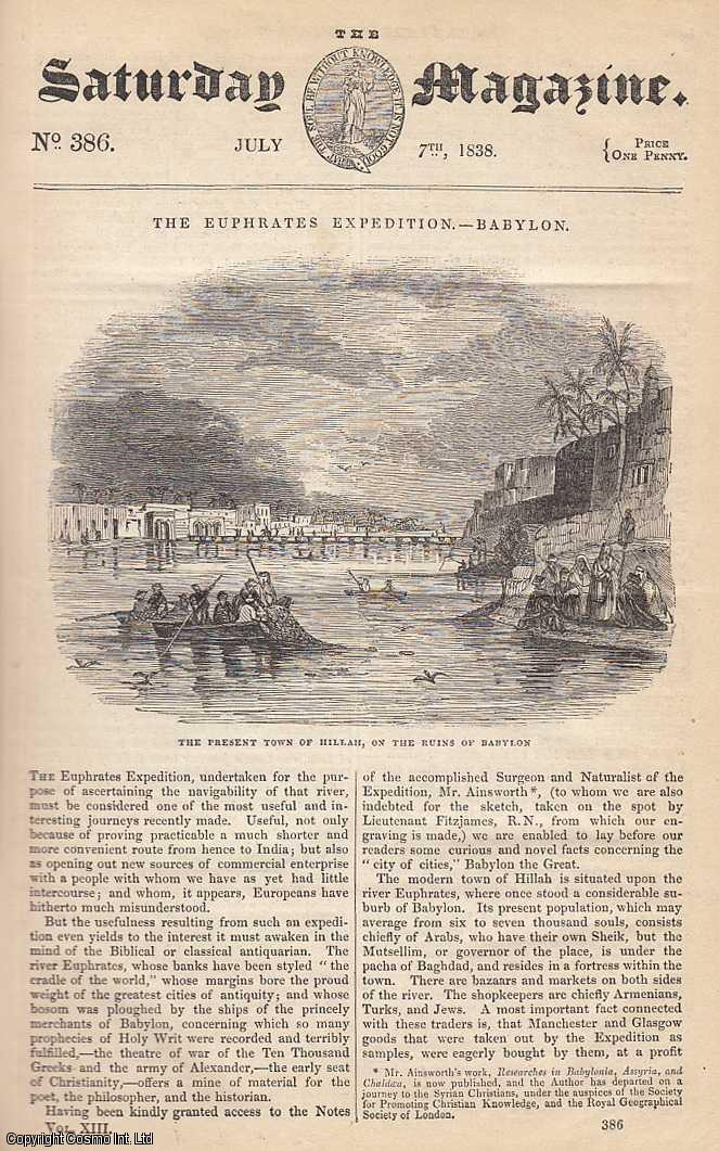 ---. - The Euphrates Expedition: Babylon; Chapters on Coronations: The Regalia, 2; The Turnip-Fly; Recreations in Natural Philosophy: The Level Surfaces of Liquids, etc. Issue No. 386. Supplement. July, 1838. A complete rare weekly issue of the Saturday Magazine, 1838.
