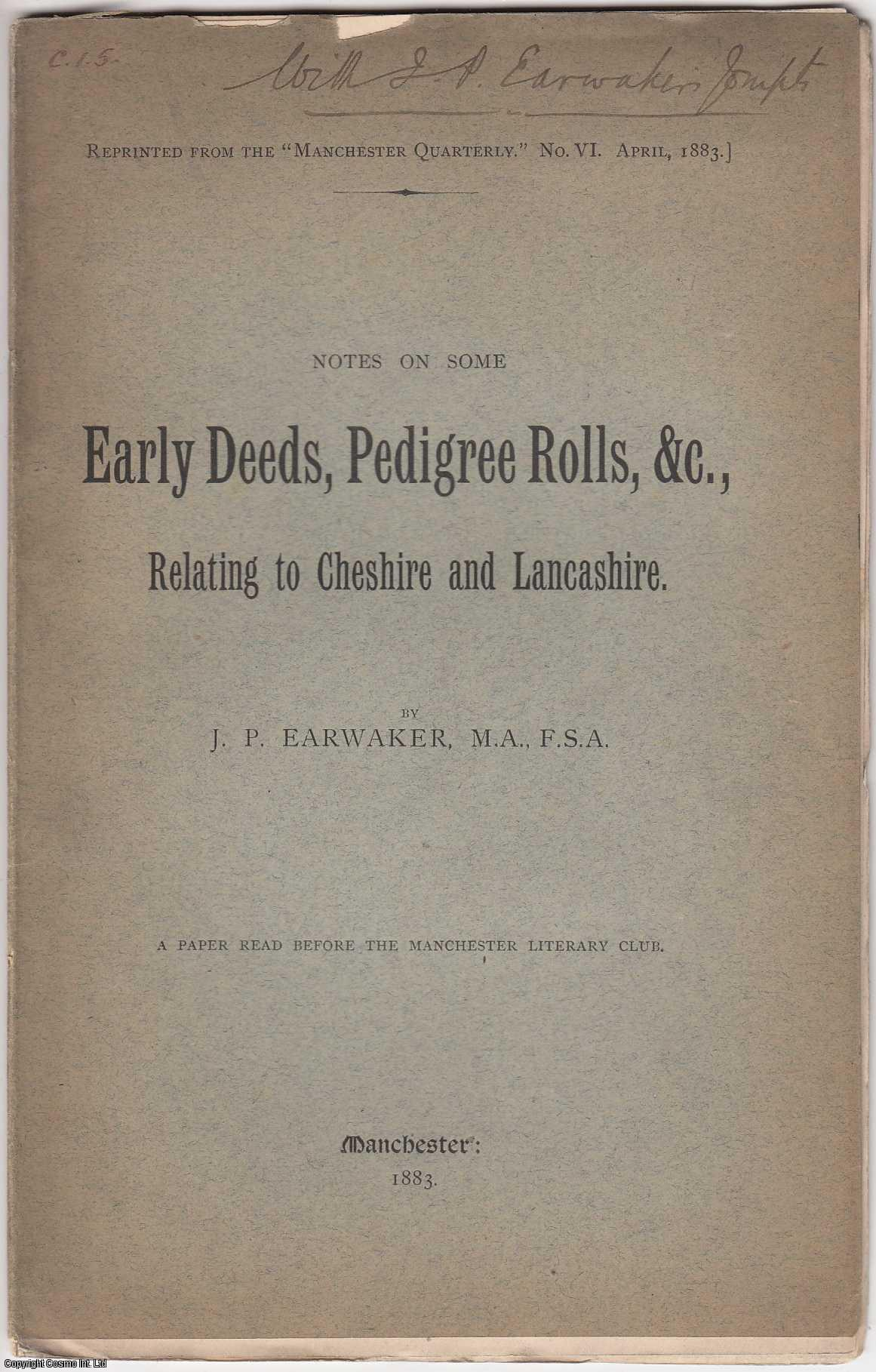 J.P. EARWAKER, M.A., F.S.A. - [1883] Notes on Some Early Deeds, Pedigree Rolls, &c., Relating to Cheshire and Lancashire. A paper read before the Manchester Literary Club. Author's Presentation Copy.