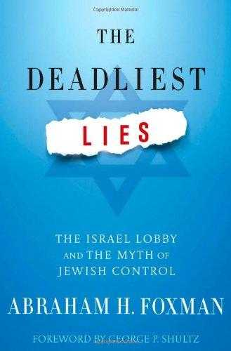 FOXMAN, ABRAHAM H. - The Deadliest Lies: The Israel Lobby and the Myth of Jewish Control