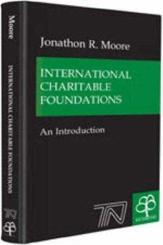 International Charitable Foundations: An Introduction, Moore, Johnathan R