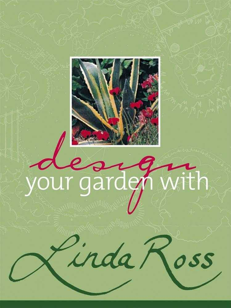 Design Your Garden with Linda Ross, Ross, Linda