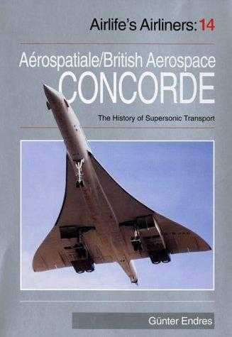 Concorde: Aerospatiale/British Aerospace Concorde and the History of Superson., Endres, Gunter G.