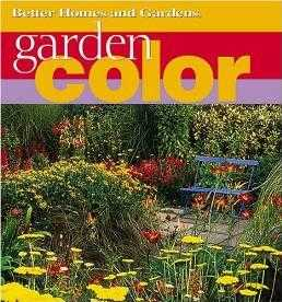 Garden Color: How to Create the Bold, Beautiful Garden You've Always Wanted (., Gardens, Better Homes &