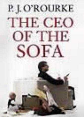 The CEO of the Sofa, O'Rourke, P. J.