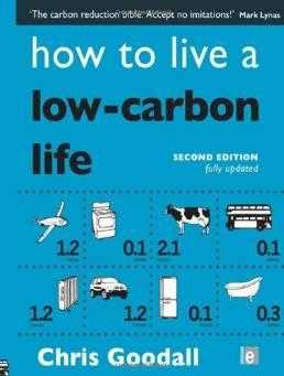How to Live a Low-Carbon Life: The Individual's Guide to Tackling Climate Cha., Goodall, Chris