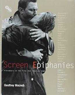 Screen Epiphanies: Film-makers on the films that inspired them by., Macnab, Geoffrey