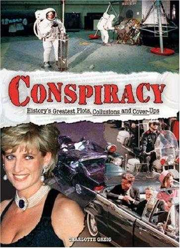 Conspiracy: History's Greatest Plots, Collusions and Cover-ups, Greig, Charlotte