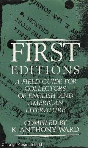 First Editions: A Field Guide for Collectors of English and American Literatu., Ward, K. Anthony