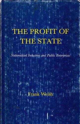 Profit of the State: Nationalized Industries and Public Enterprises, Welsh, Frank
