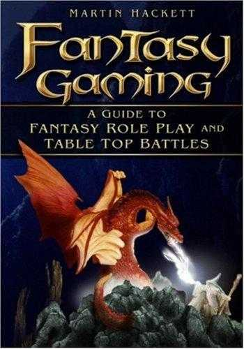 Fantasy Gaming: A Guide to Fantasy Role-play and Tabletop Battles, Hackett, Martin Martin