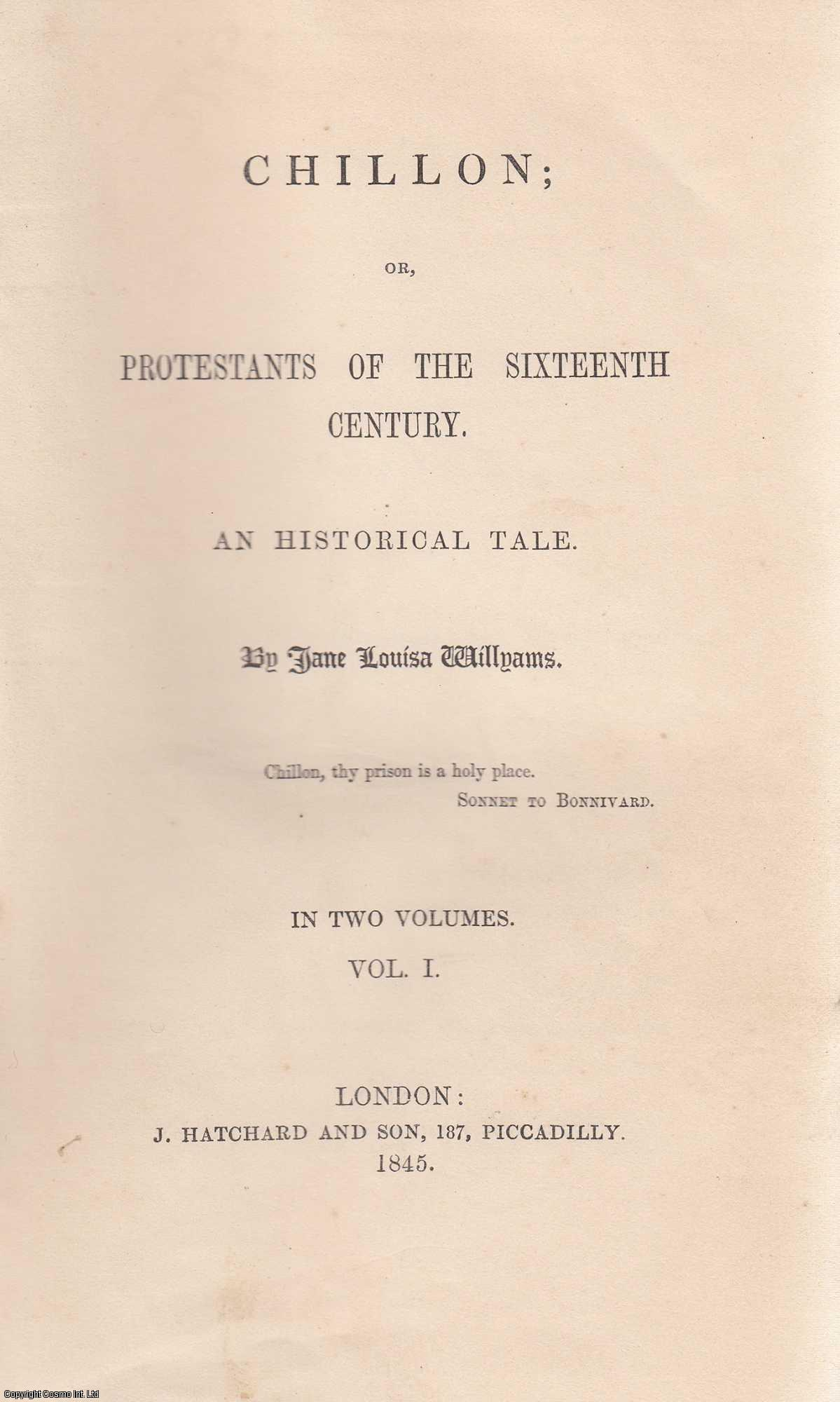 Chillon ; Or Protestants of the Sixteenth Century An Historical Tale VOLUME ONE ONLY, Willyams Jane Louisa