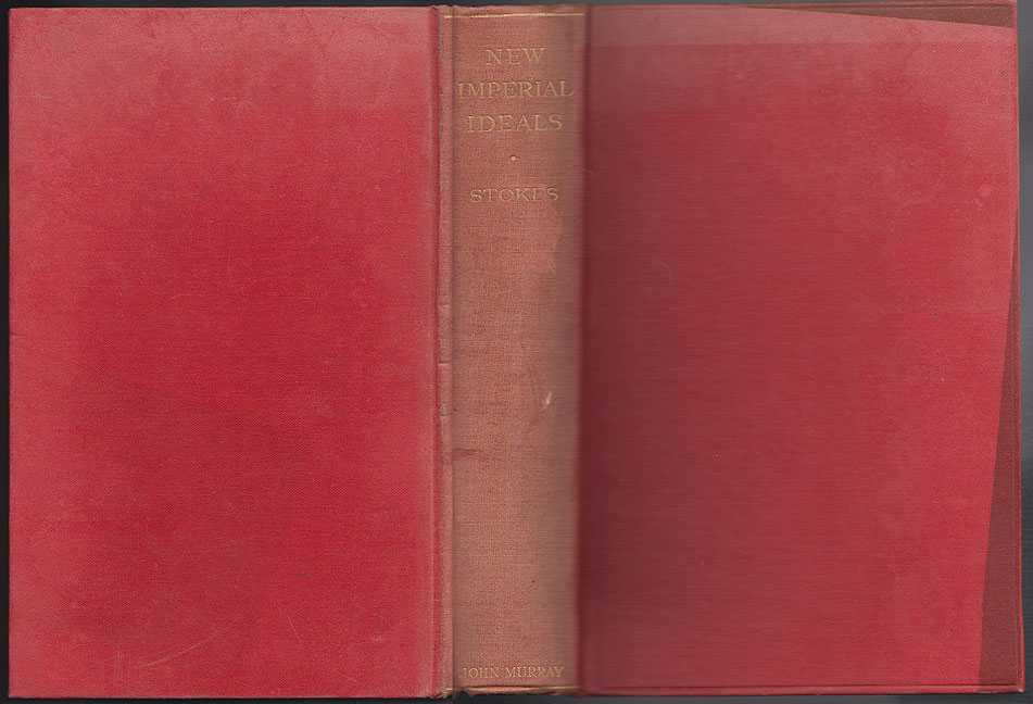 New Imperial Ideals : A Plea for the Association of the Dominions in the Government of the Independent Empire SIGNED BY THE AUTHOR, Stokes Robert