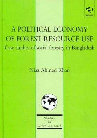 A Political Economy of Forest Resource Use: Case Studies of Social Forestry i., Khan, Niaz Ahmed