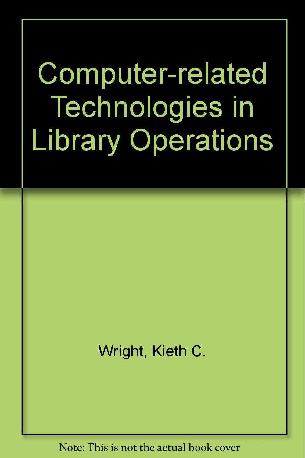 Computer-related Technologies in Library Operations, Wright, Kieth C.