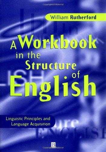 A Workbook in the Structure of English: Linguistic Principles and Language Ac., Rutherford, William