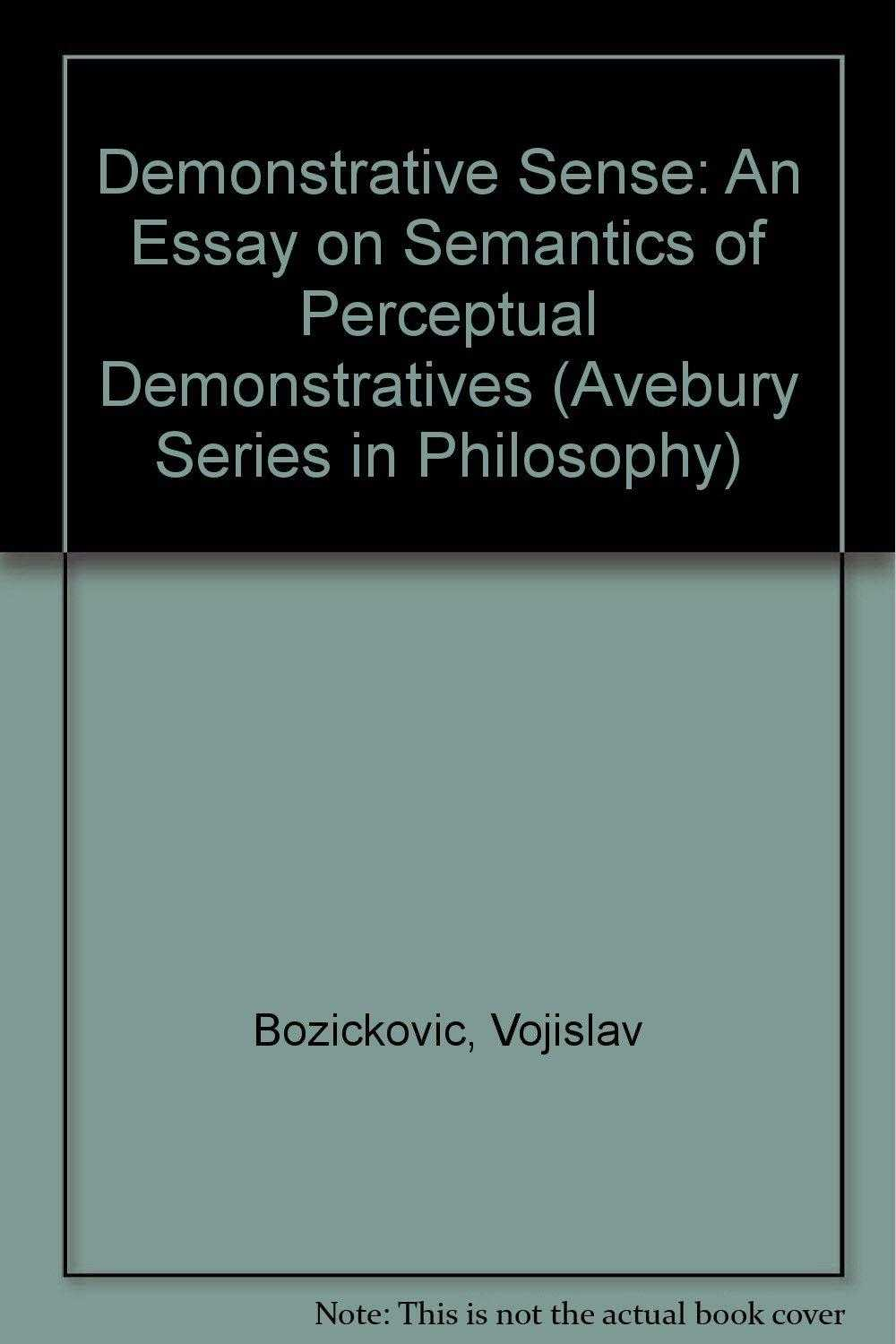 Demonstrative Sense: An Essay on Semantics of Perceptual Demonstratives (Aveb., Bozickovic, Vojislav
