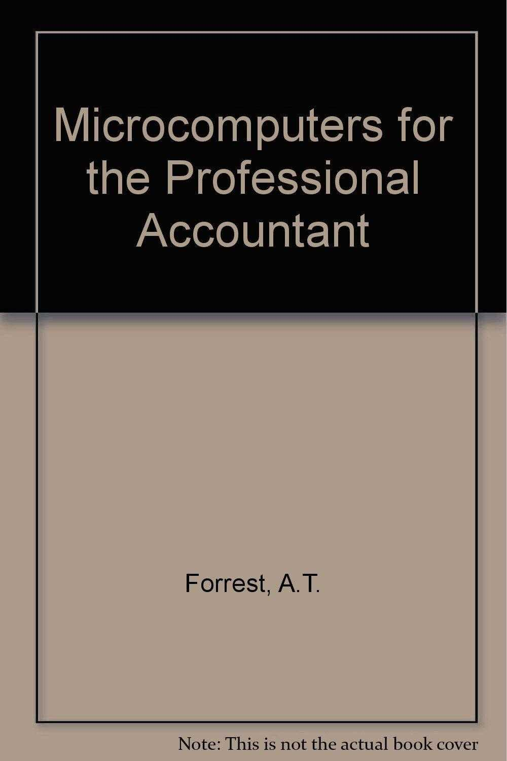 Microcomputers for the Professional Accountant, Forrest, A.T.