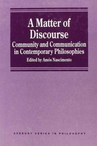A Matter of Discourse: Community and Communication in Contemporary Philosophi., ---.