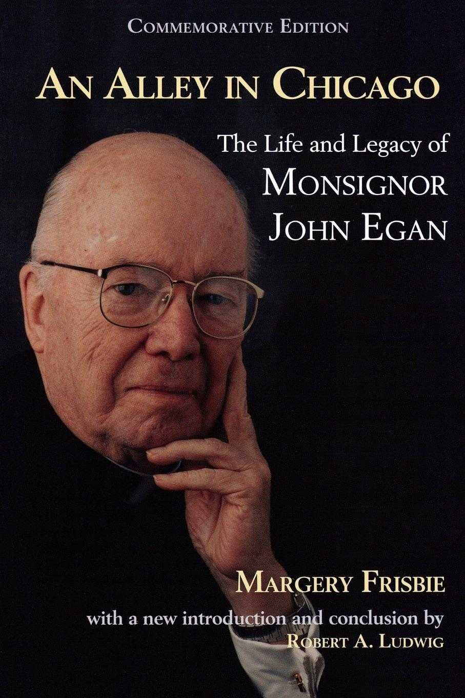 An Alley in Chicago: The Life and Legacy of Monsignor John Egan b., Frisbie, Margery
