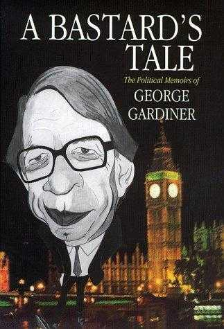 A Bastard's Tale - The Political Memoirs of George Gardiner, Gardiner, George
