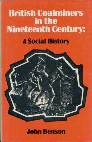 British Coalminers in the Nineteenth Century: A Social History (Modern Reviva., Benson, John