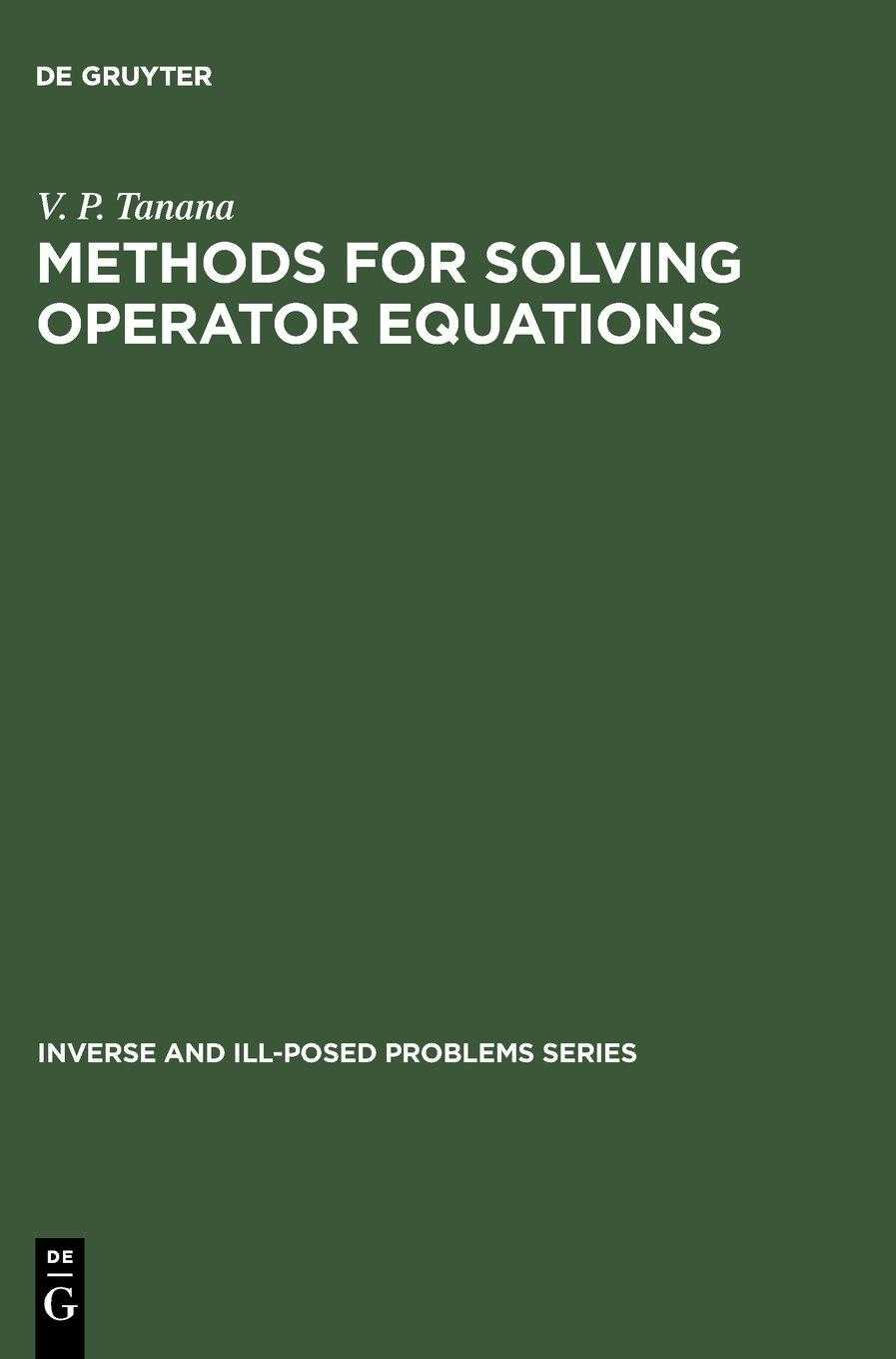 Methods for Solving Operator Equations (Inverse & Ill-posed Problems), Tanana, V.P.