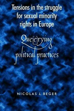Tensions in the Struggle for Sexual Minority Rights in Europe: Que(e)rying Po., Beger, Nicolas J.