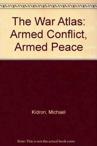 The War Atlas: Armed Conflict, Armed Peace, Kidron, Michael