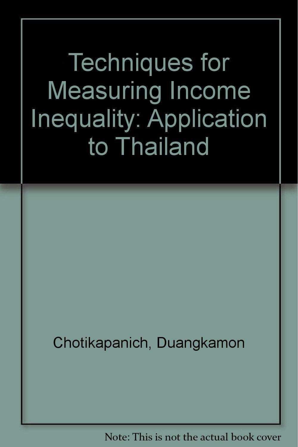CHOTIKAPANICH, DUANGKAMON - Techniques for Measuring Income Inequality: Application to Thailand [Hardcove.