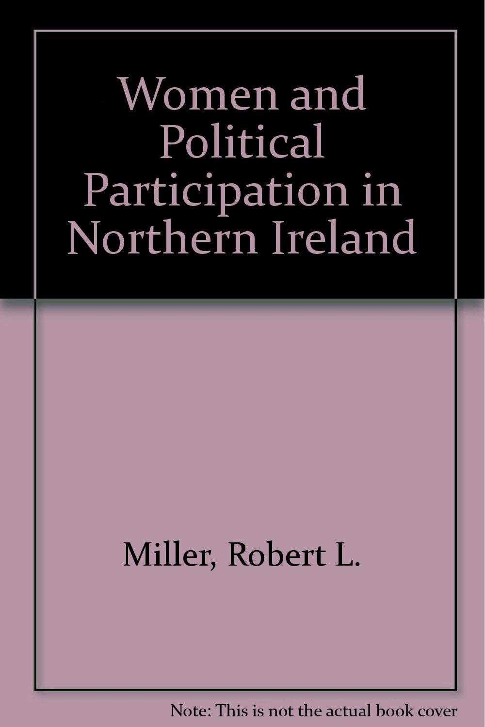 Women and Political Participation in Northern Ireland, Miller, Robert L.