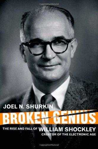 Broken Genius: The Rise and Fall of William Shockley, Creator of the Electron., Shurkin, Joel N.