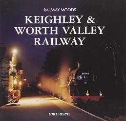 Railway Moods: The Keighley and Worth Valley Railway, Heath, Mike