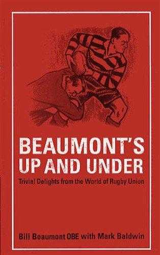 Beaumont's Up and Under: Trivial Delights from the World of Rugby Union (Arca., ---.