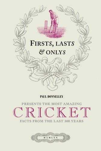 Firsts, Lasts & Onlys of Cricket: Presenting the most amazing cricket facts f., Donnelley, Paul