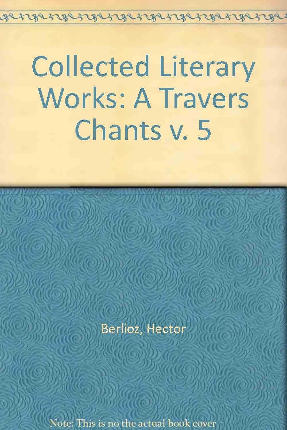 Collected Literary Works: A Travers Chants v. 5, Berlioz, Hector