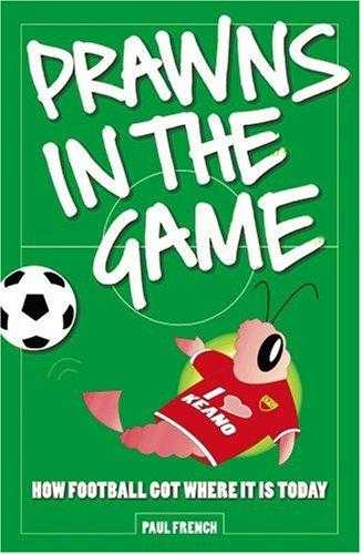 Prawns in the Game: How Football Got Where It Is Today!, French, Paul