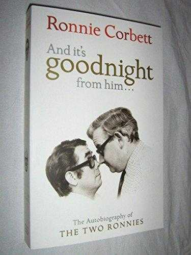 And it's Goodnight from Him.: The Autobiography of the Two Ronnies, Corbett, Ronnie