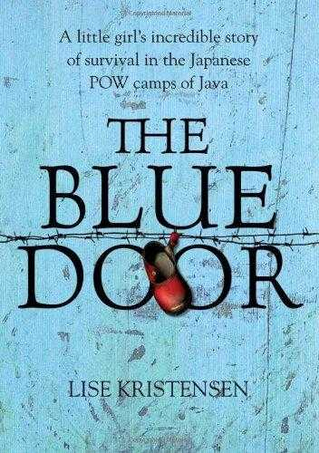KRISTENSEN, LISE - The Blue Door: A little girl's incredible story of survival in the Japanese P.