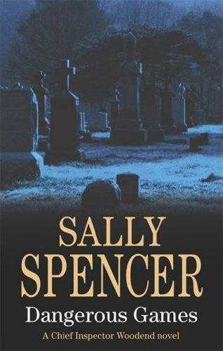 SPENCER, SALLY - Dangerous Games (Chief Inspector Woodend Mysteries)