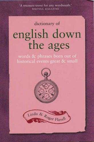 Dictionary of English Down the Ages: Words and Phrases Born Out of Historical., Flavell, Linda